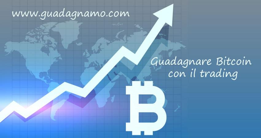 guadagnare bitcoin con il trading